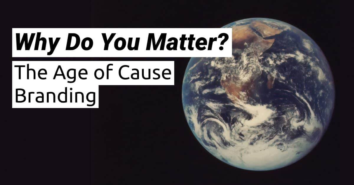 Why Do You Matter? The Age of Cause Branding