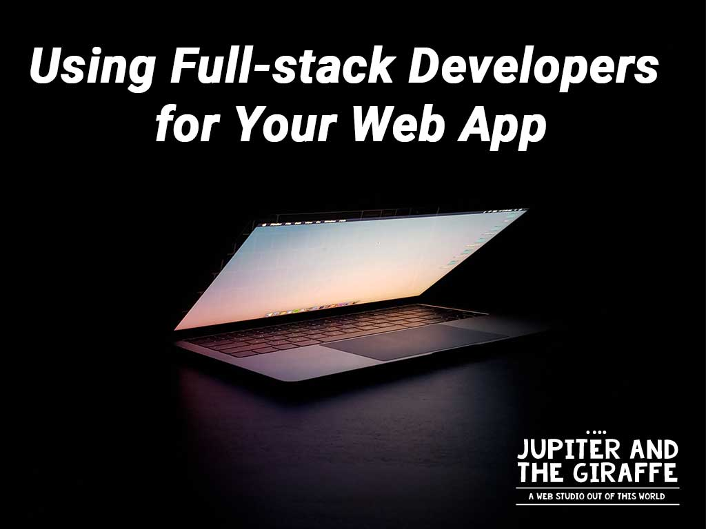 Using Full-stack Developers for Your Web App